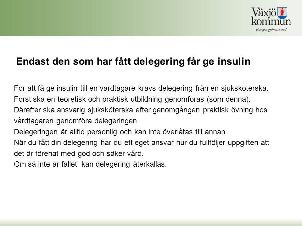 Endast den som har fått delegering får ge insulin För att få ge insulin till en vårdtagare krävs delegering från en sjuksköterska. Först ska en teoret