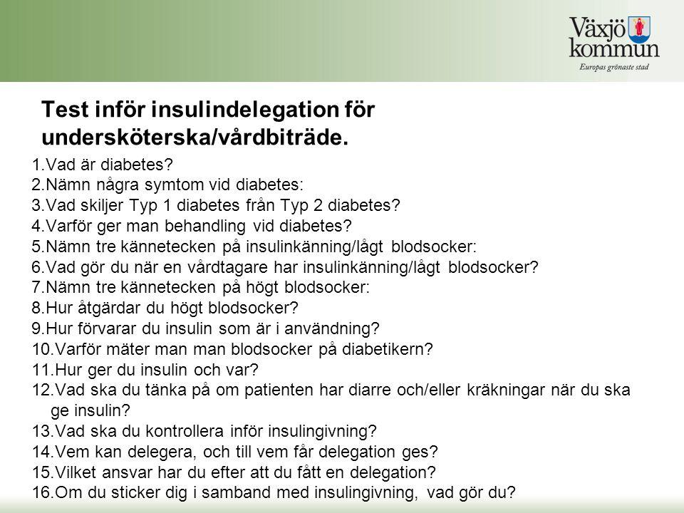 Test inför insulindelegation för undersköterska/vårdbiträde. 1.Vad är diabetes? 2.Nämn några symtom vid diabetes: 3.Vad skiljer Typ 1 diabetes från Ty
