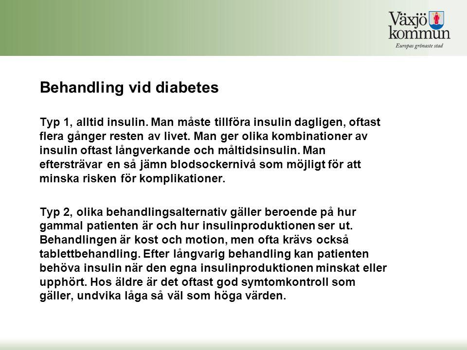 Behandling vid diabetes Typ 1, alltid insulin. Man måste tillföra insulin dagligen, oftast flera gånger resten av livet. Man ger olika kombinationer a
