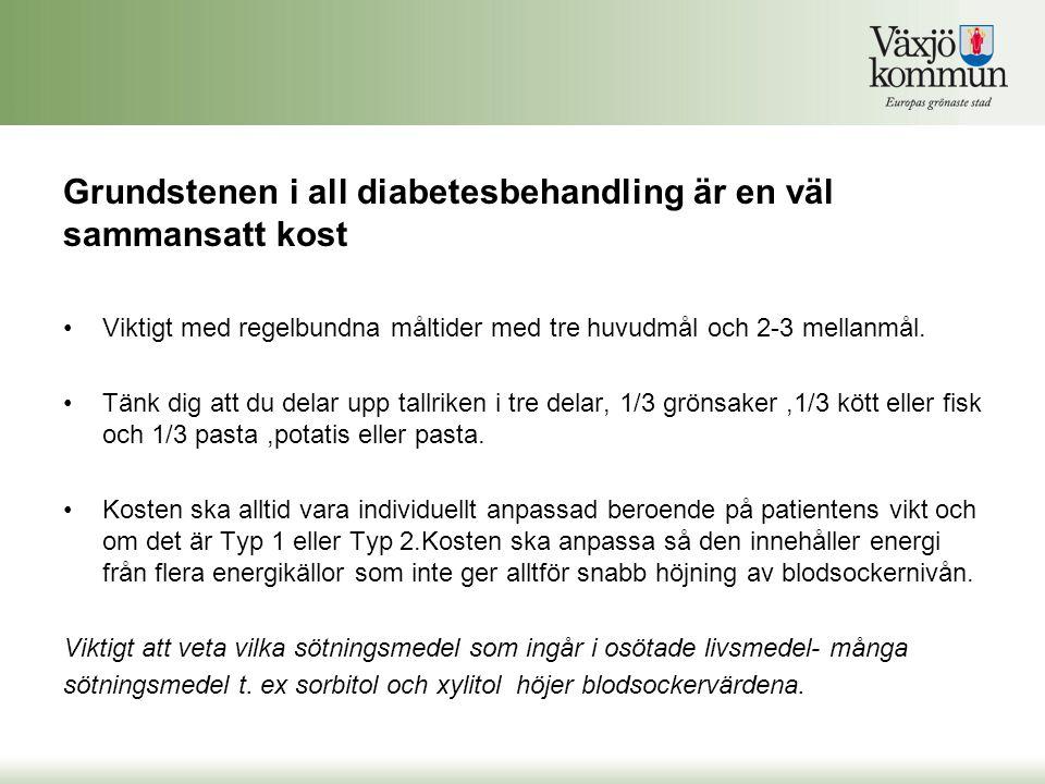 Grundstenen i all diabetesbehandling är en väl sammansatt kost Viktigt med regelbundna måltider med tre huvudmål och 2-3 mellanmål. Tänk dig att du de
