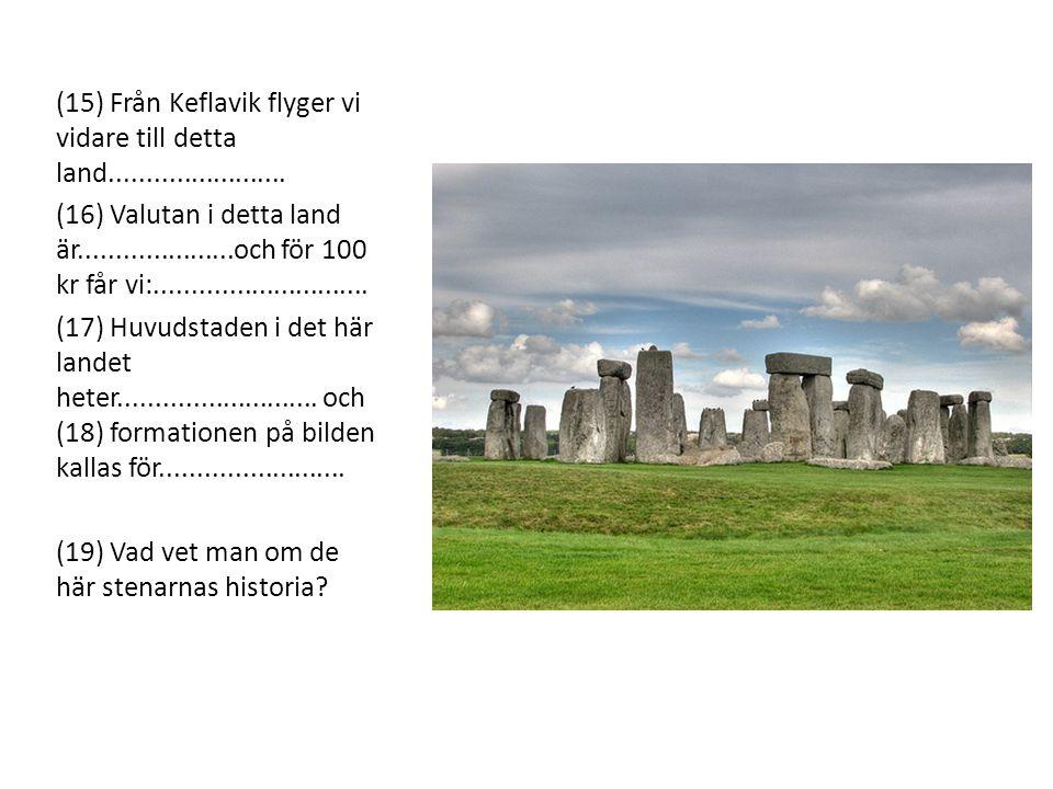(15) Från Keflavik flyger vi vidare till detta land........................ (16) Valutan i detta land är.....................och för 100 kr får vi:...