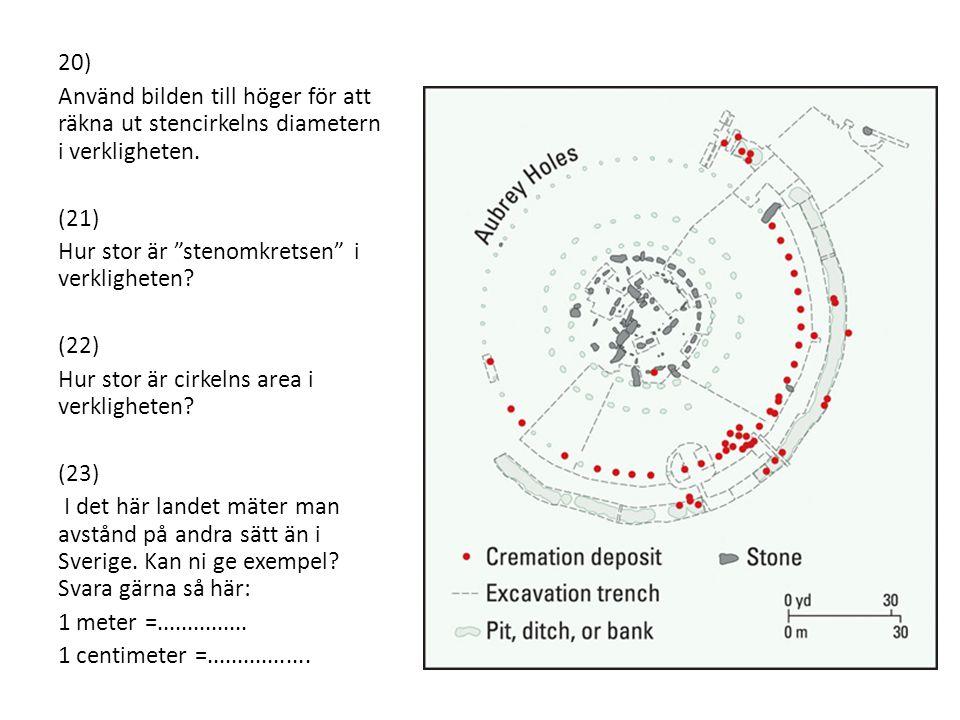 """20) Använd bilden till höger för att räkna ut stencirkelns diametern i verkligheten. (21) Hur stor är """"stenomkretsen"""" i verkligheten? (22) Hur stor är"""