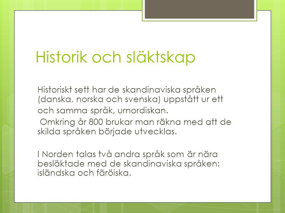Historik och släktskap Historiskt sett har de skandinaviska språken (danska, norska och svenska) uppstått ur ett och samma språk, urnordiskan. Omkring