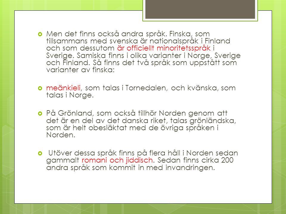  Men det finns också andra språk. Finska, som tillsammans med svenska är nationalspråk i Finland och som dessutom är officiellt minoritetsspråk i Sve