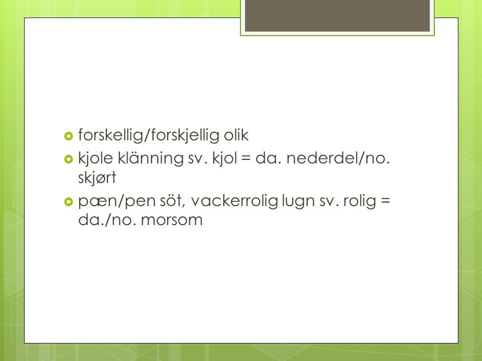 Att skilja på danska och norska i skrift Om det finns många æ i texten, är den sannolikt dansk.