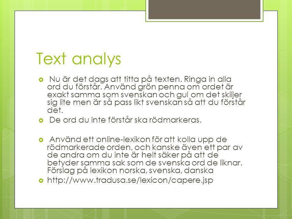 Text analys  Nu är det dags att titta på texten. Ringa in alla ord du förstår. Använd grön penna om ordet är exakt samma som svenskan och gul om det