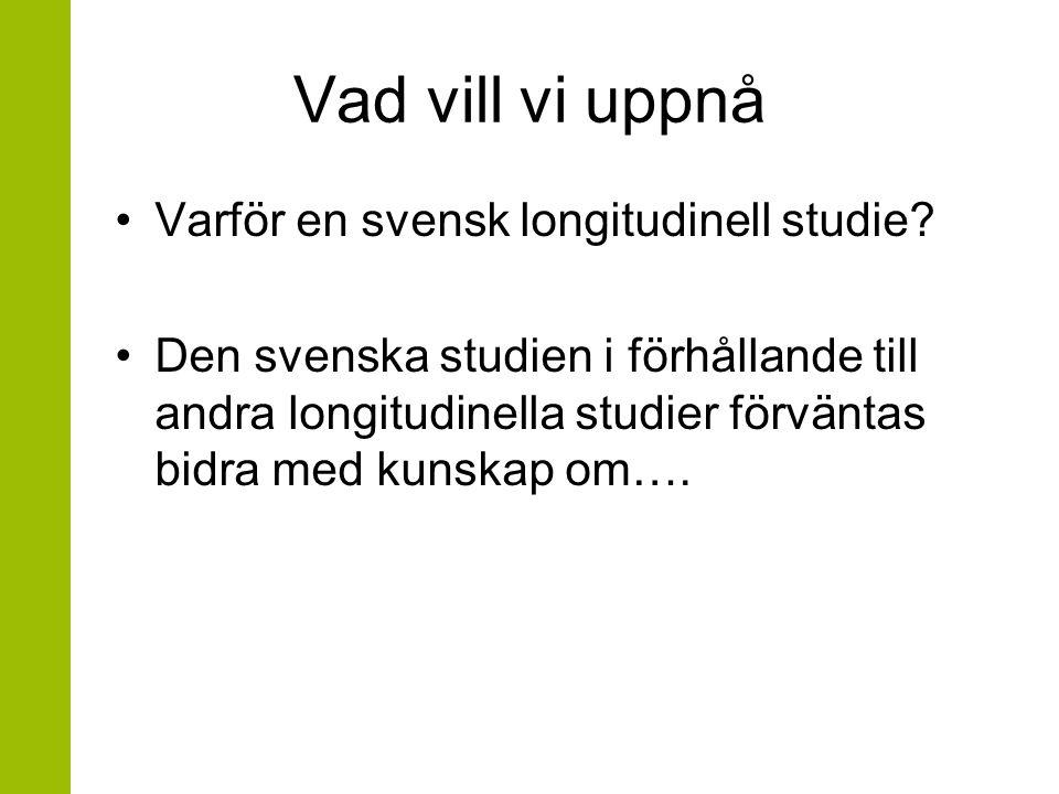 Vad vill vi uppnå Varför en svensk longitudinell studie.