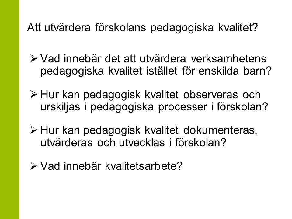 Att utvärdera förskolans pedagogiska kvalitet.