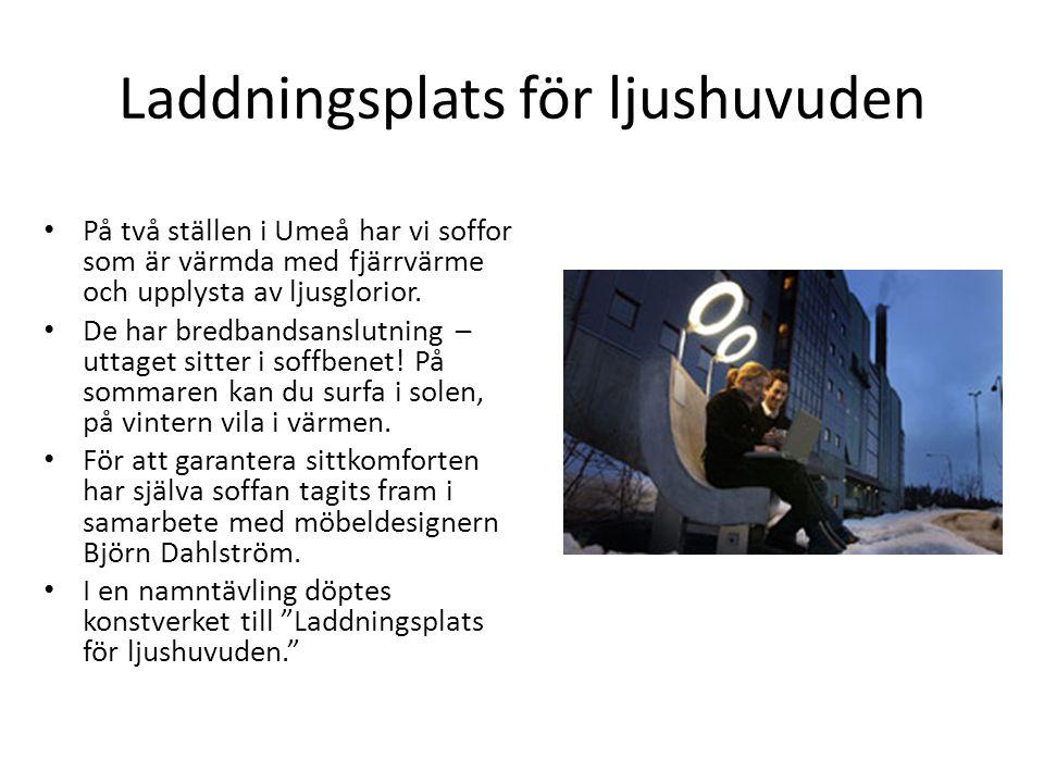 Laddningsplats för ljushuvuden På två ställen i Umeå har vi soffor som är värmda med fjärrvärme och upplysta av ljusglorior. De har bredbandsanslutnin
