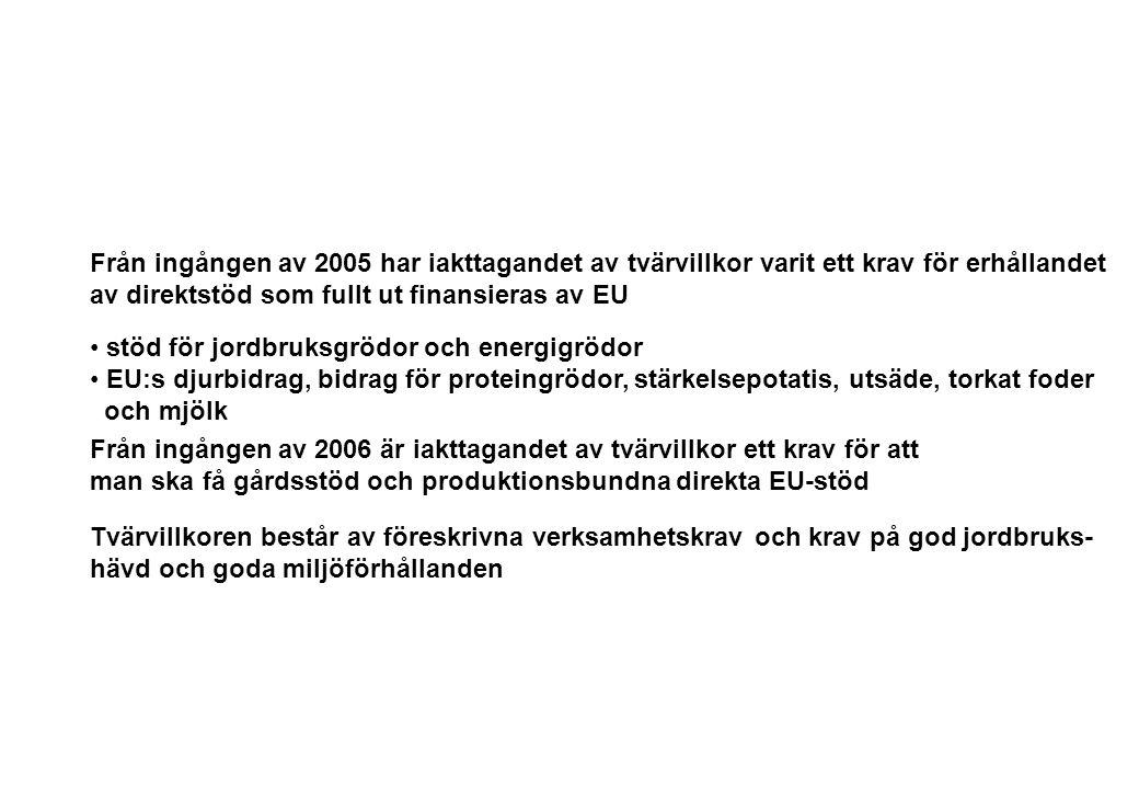 Från ingången av 2005 har iakttagandet av tvärvillkor varit ett krav för erhållandet av direktstöd som fullt ut finansieras av EU Tvärvillkoren består av föreskrivna verksamhetskrav och krav på god jordbruks- hävd och goda miljöförhållanden stöd för jordbruksgrödor och energigrödor EU:s djurbidrag, bidrag för proteingrödor, stärkelsepotatis, utsäde, torkat foder och mjölk Från ingången av 2006 är iakttagandet av tvärvillkor ett krav för att man ska få gårdsstöd och produktionsbundna direkta EU-stöd