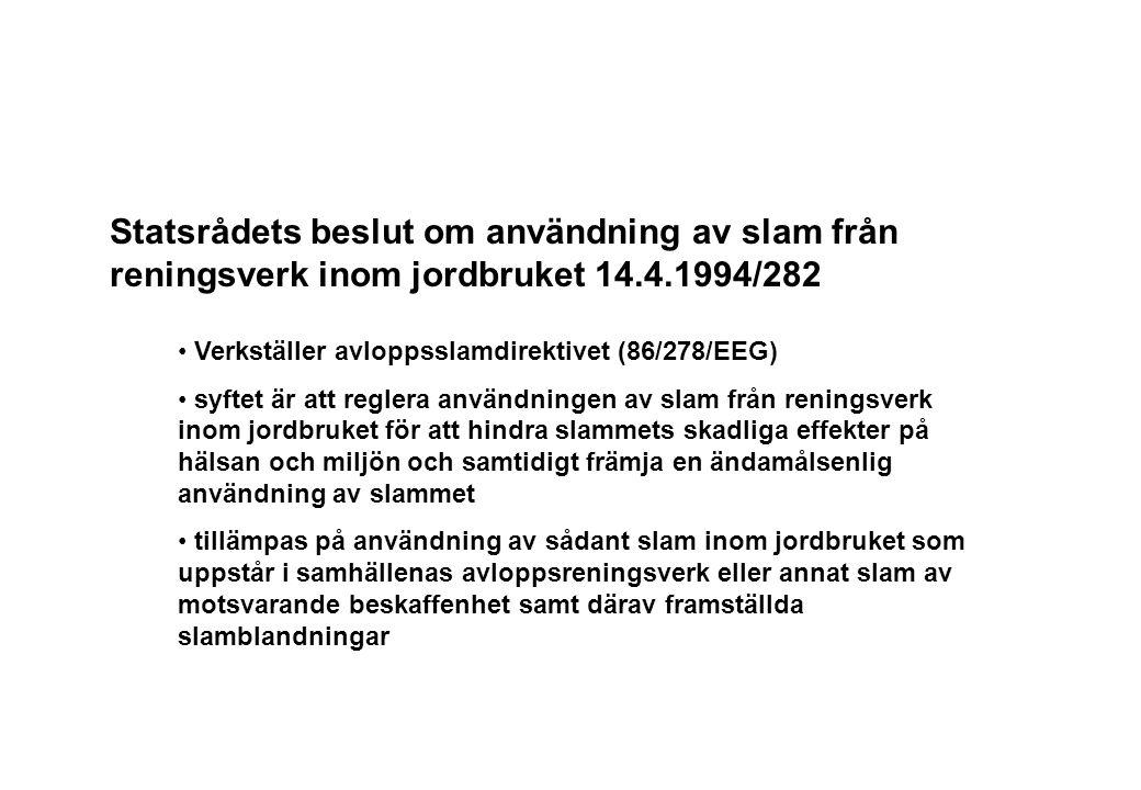 Statsrådets beslut om användning av slam från reningsverk inom jordbruket 14.4.1994/282 Verkställer avloppsslamdirektivet (86/278/EEG) syftet är att r