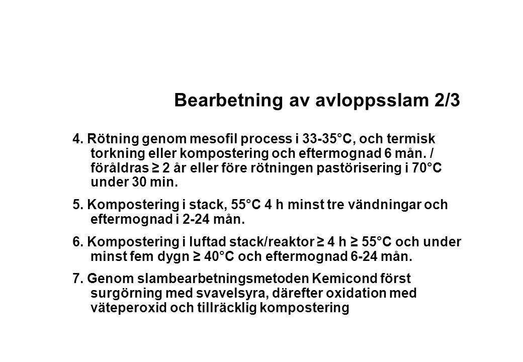 Bearbetning av avloppsslam 2/3 4. Rötning genom mesofil process i 33-35°C, och termisk torkning eller kompostering och eftermognad 6 mån. / föråldras