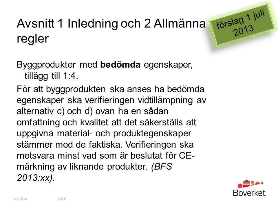 Allmänt råd Byggprodukter vars egenskaper bedömts enligt alternativen a), c) eller d) innebär inte att produkten motsvarar svenska krav på byggnader i denna författning.