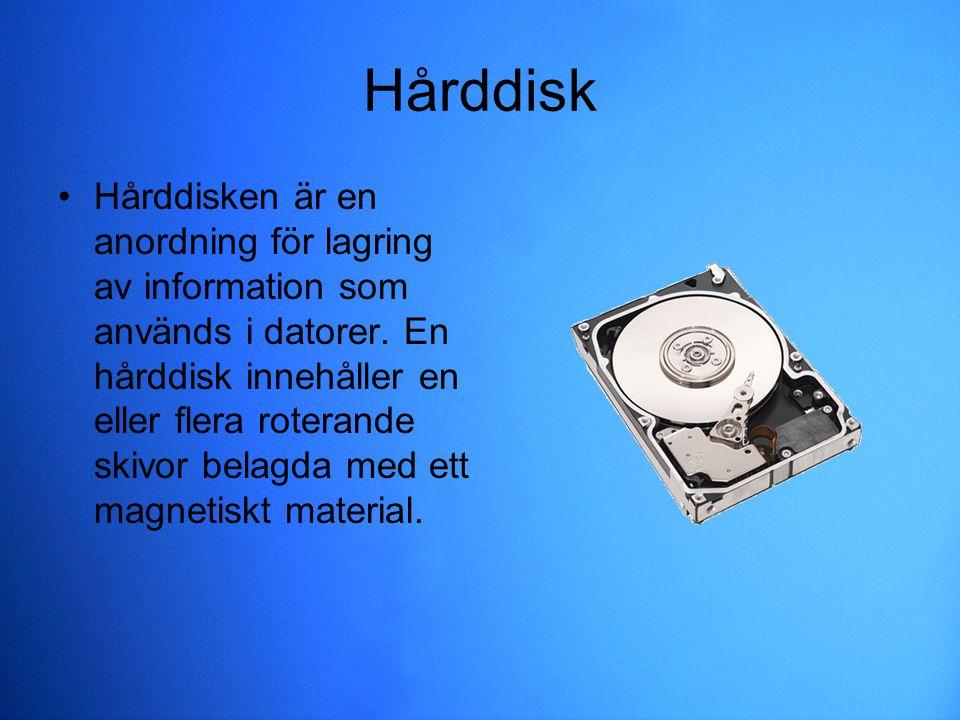 Hårddisk Hårddisken är en anordning för lagring av information som används i datorer. En hårddisk innehåller en eller flera roterande skivor belagda m