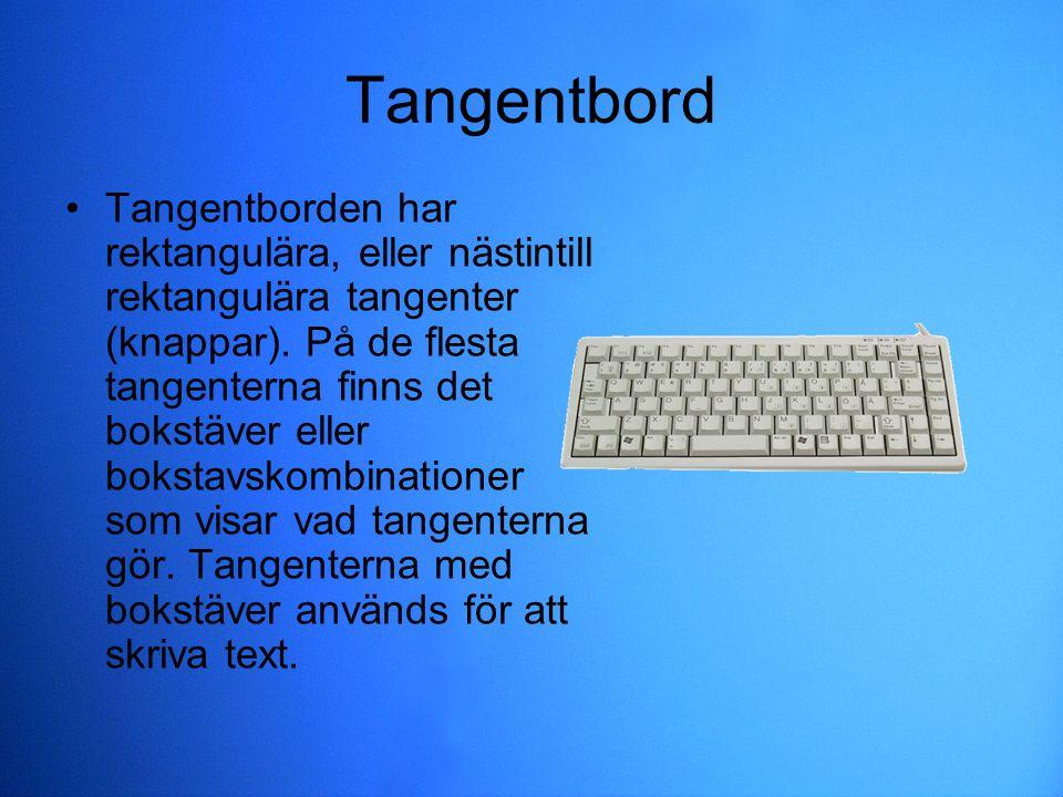 Tangentbord Tangentborden har rektangulära, eller nästintill rektangulära tangenter (knappar). På de flesta tangenterna finns det bokstäver eller boks