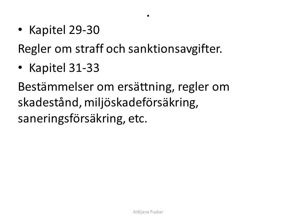 . Kapitel 29-30 Regler om straff och sanktionsavgifter. Kapitel 31-33 Bestämmelser om ersättning, regler om skadestånd, miljöskadeförsäkring, sanering