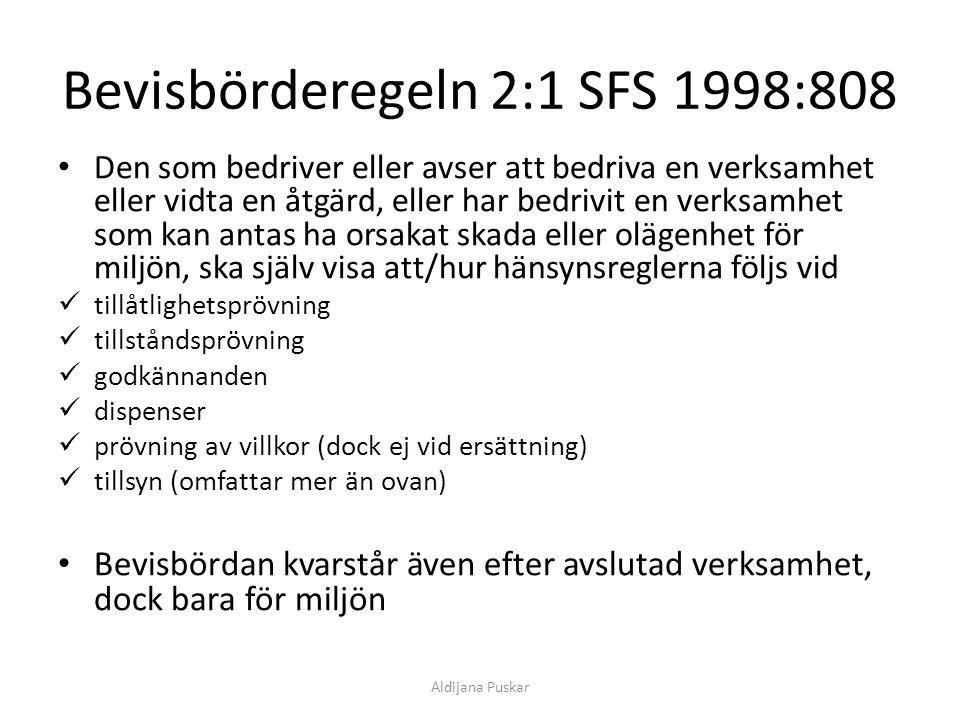 Bevisbörderegeln 2:1 SFS 1998:808 Den som bedriver eller avser att bedriva en verksamhet eller vidta en åtgärd, eller har bedrivit en verksamhet som k