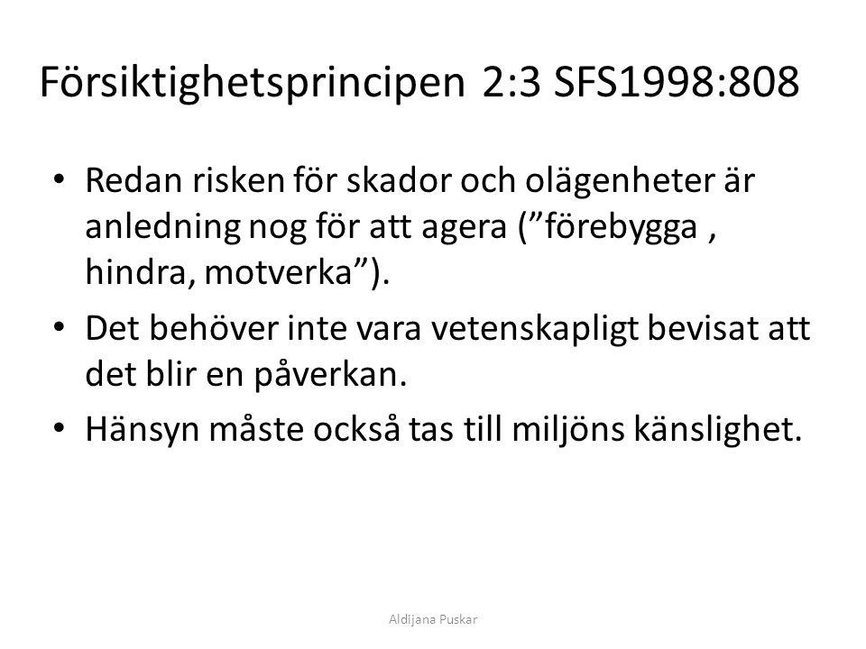 """Försiktighetsprincipen 2:3 SFS1998:808 Redan risken för skador och olägenheter är anledning nog för att agera (""""förebygga, hindra, motverka""""). Det beh"""