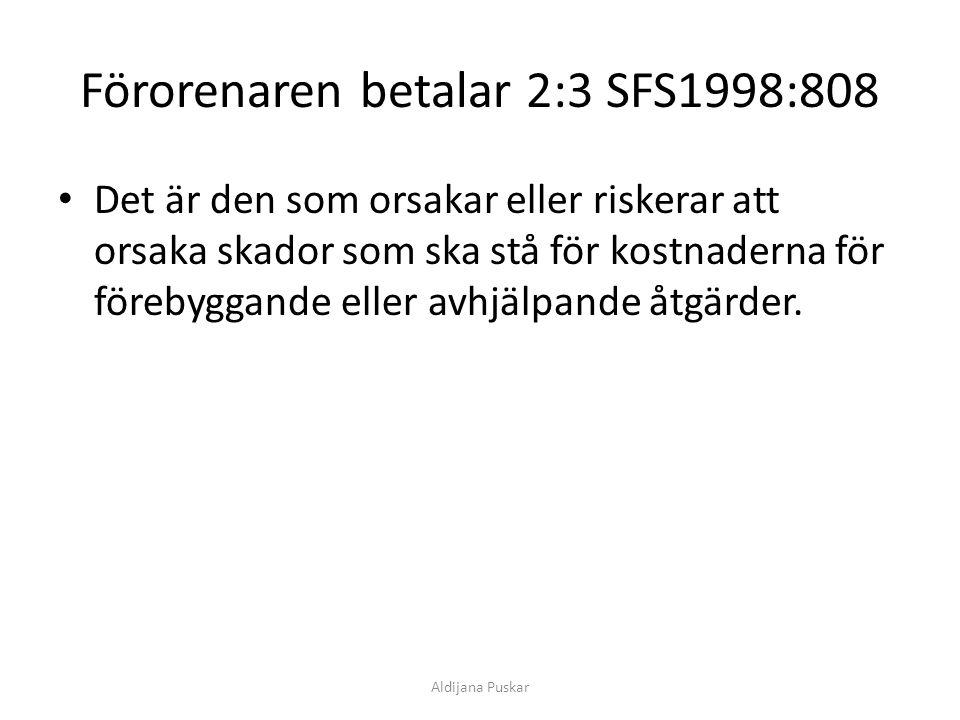 Förorenaren betalar 2:3 SFS1998:808 Det är den som orsakar eller riskerar att orsaka skador som ska stå för kostnaderna för förebyggande eller avhjälp