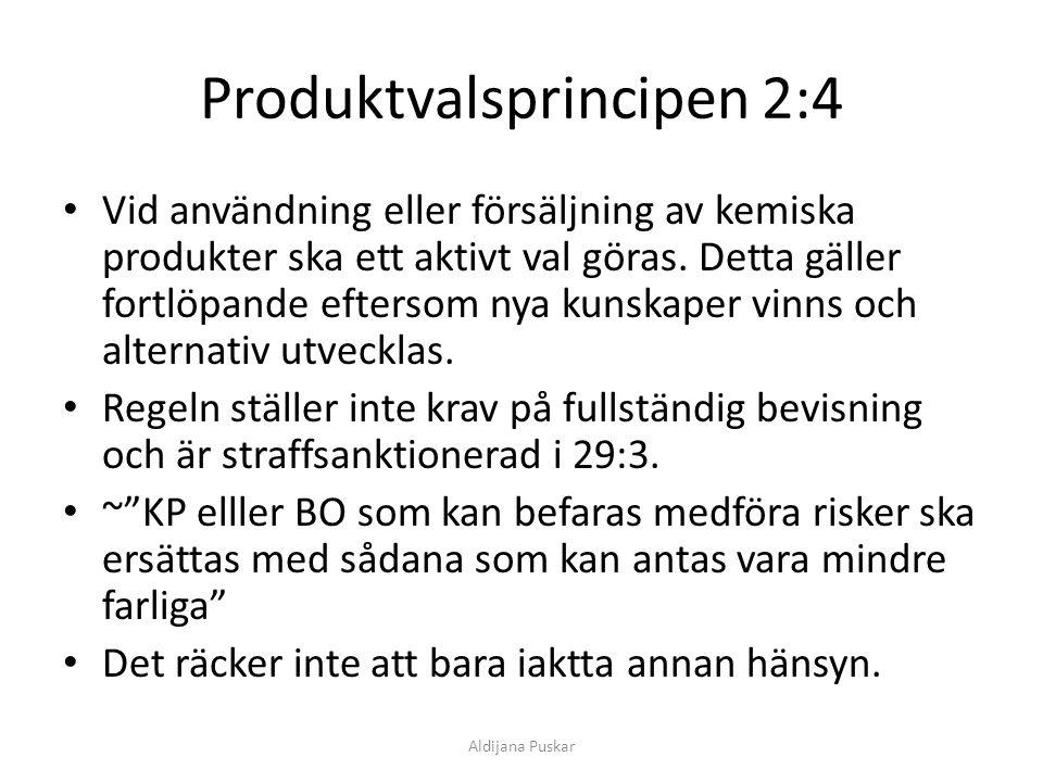 Produktvalsprincipen 2:4 Vid användning eller försäljning av kemiska produkter ska ett aktivt val göras. Detta gäller fortlöpande eftersom nya kunskap