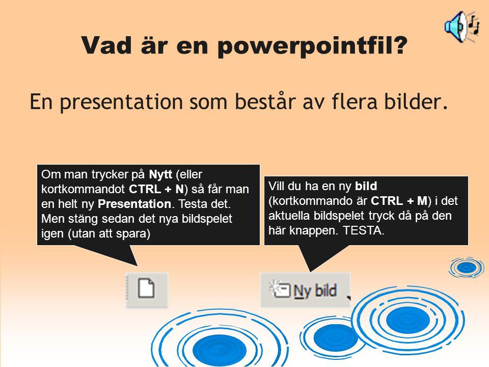 Vad är en powerpointfil? En presentation som består av flera bilder. Om man trycker på Nytt (eller kortkommandot CTRL + N) så får man en helt ny Prese
