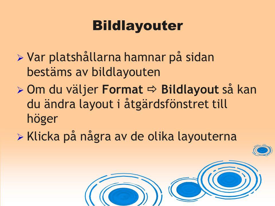 Bildlayouter  Var platshållarna hamnar på sidan bestäms av bildlayouten  Om du väljer Format  Bildlayout så kan du ändra layout i åtgärdsfönstret t