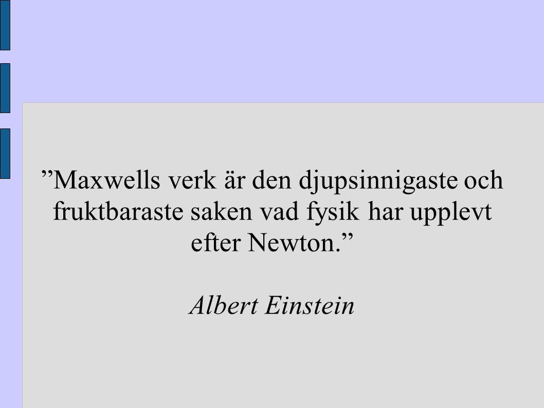"""""""Maxwells verk är den djupsinnigaste och fruktbaraste saken vad fysik har upplevt efter Newton."""" Albert Einstein"""