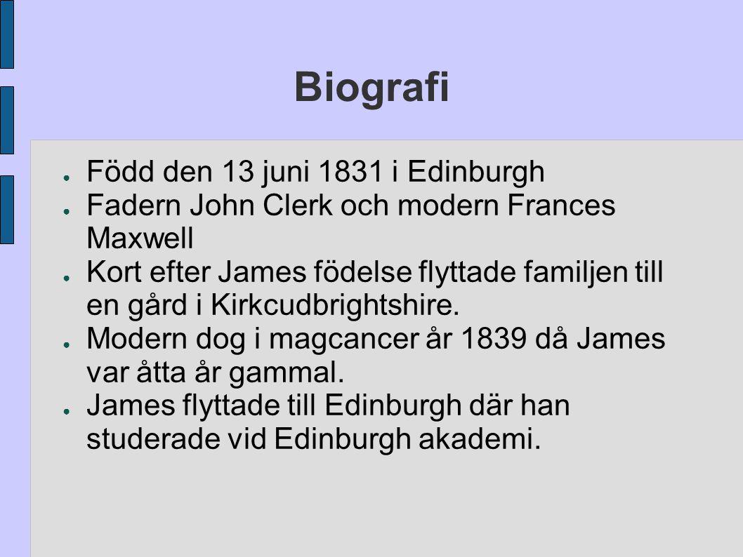 Biografi ● Född den 13 juni 1831 i Edinburgh ● Fadern John Clerk och modern Frances Maxwell ● Kort efter James födelse flyttade familjen till en gård