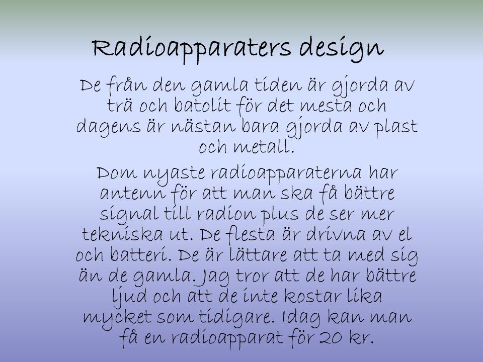 Radioapparaters design De från den gamla tiden är gjorda av trä och batolit för det mesta och dagens är nästan bara gjorda av plast och metall. Dom ny