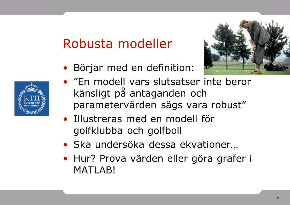 """19 Robusta modeller Börjar med en definition: """"En modell vars slutsatser inte beror känsligt på antaganden och parametervärden sägs vara robust"""" Illus"""