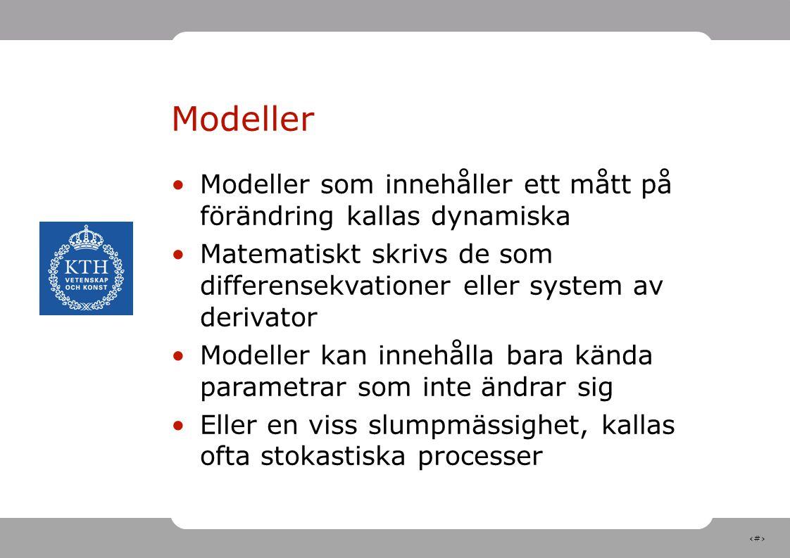 27 Modeller Modeller som innehåller ett mått på förändring kallas dynamiska Matematiskt skrivs de som differensekvationer eller system av derivator Mo