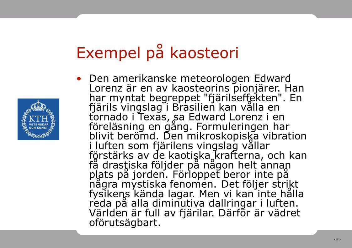 29 Den amerikanske meteorologen Edward Lorenz är en av kaosteorins pionjärer. Han har myntat begreppet