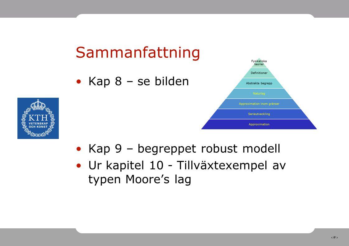 30 Sammanfattning Kap 8 – se bilden Kap 9 – begreppet robust modell Ur kapitel 10 - Tillväxtexempel av typen Moore's lag