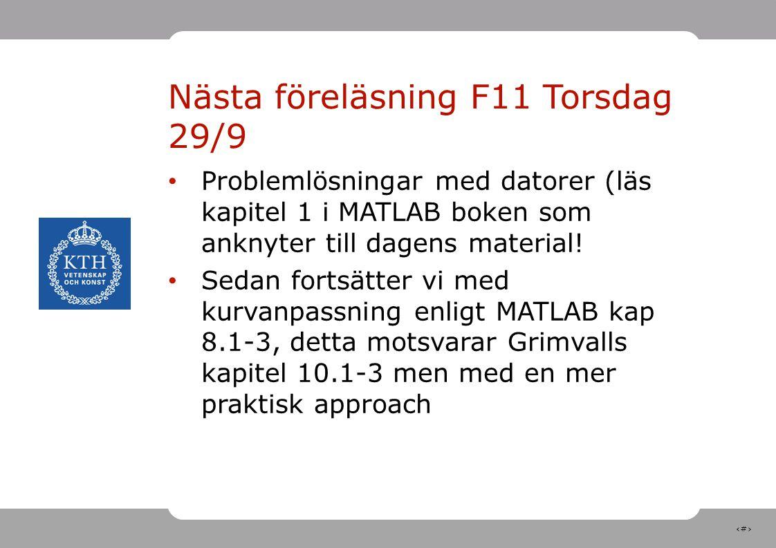 31 Nästa föreläsning F11 Torsdag 29/9 Problemlösningar med datorer (läs kapitel 1 i MATLAB boken som anknyter till dagens material! Sedan fortsätter v