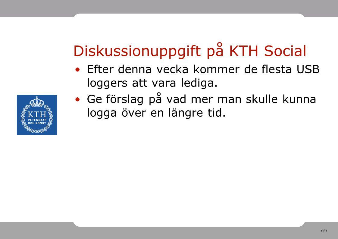 33 Diskussionuppgift på KTH Social Efter denna vecka kommer de flesta USB loggers att vara lediga. Ge förslag på vad mer man skulle kunna logga över e