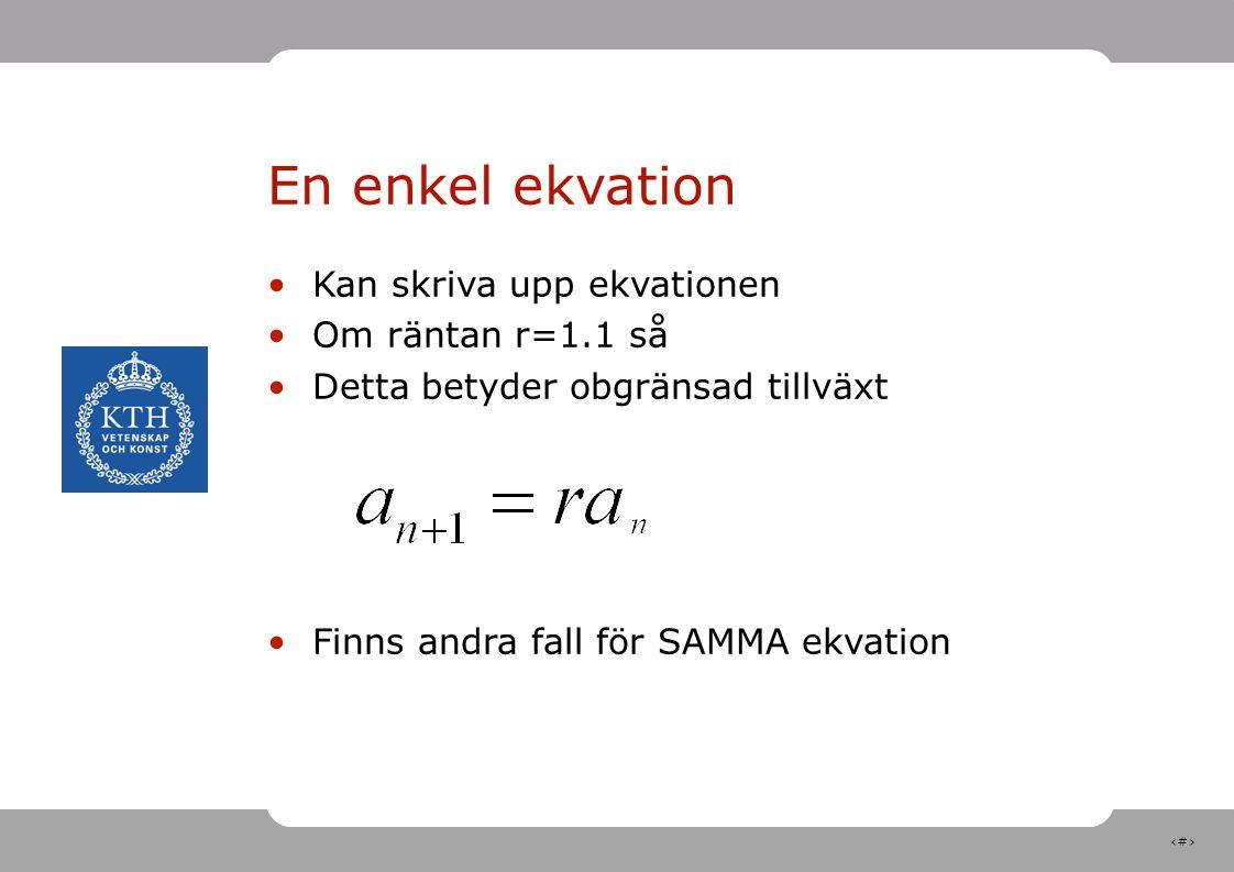 35 En enkel ekvation Kan skriva upp ekvationen Om räntan r=1.1 så Detta betyder obgränsad tillväxt Finns andra fall för SAMMA ekvation