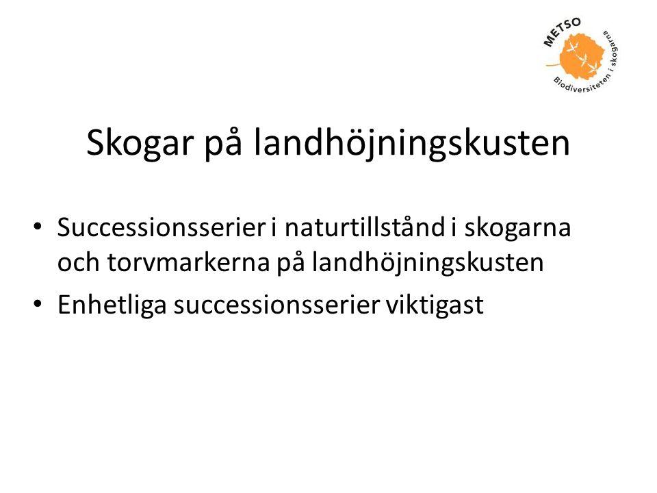 Skogar på landhöjningskusten Successionsserier i naturtillstånd i skogarna och torvmarkerna på landhöjningskusten Enhetliga successionsserier viktigas