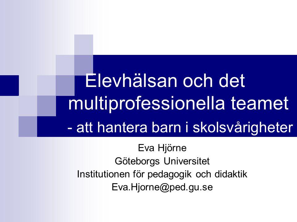 Elevhälsan och det multiprofessionella teamet - att hantera barn i skolsvårigheter Eva Hjörne Göteborgs Universitet Institutionen för pedagogik och di