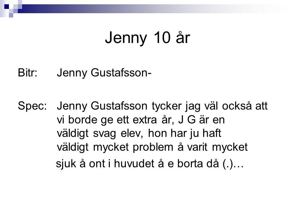 Jenny 10 år Bitr: Jenny Gustafsson- Spec: Jenny Gustafsson tycker jag väl också att vi borde ge ett extra år, J G är en väldigt svag elev, hon har ju