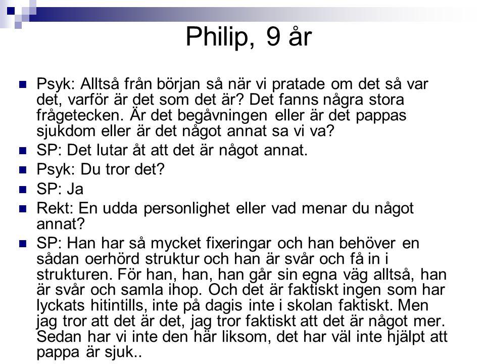 Philip, 9 år Psyk: Alltså från början så när vi pratade om det så var det, varför är det som det är? Det fanns några stora frågetecken. Är det begåvni