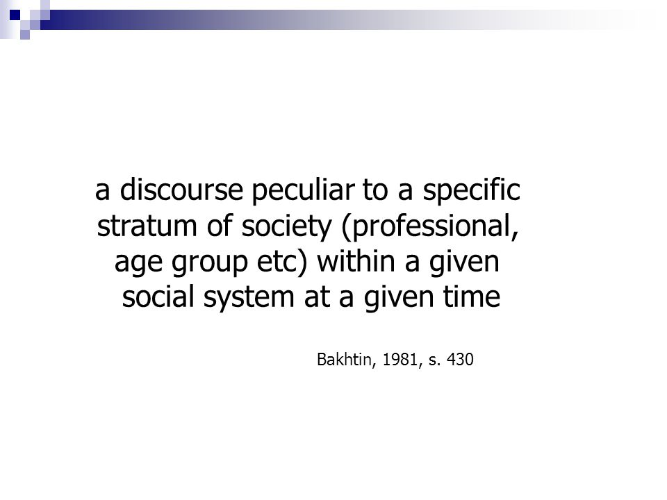 a discourse peculiar to a specific stratum of society (professional, age group etc) within a given social system at a given time Bakhtin, 1981, s.