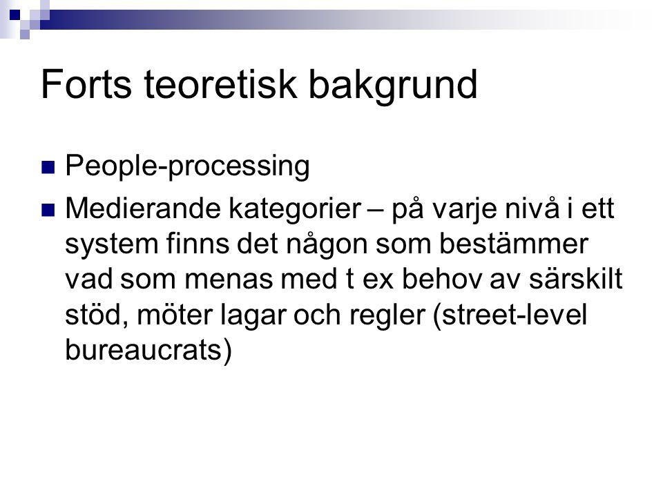 Forts teoretisk bakgrund People-processing Medierande kategorier – på varje nivå i ett system finns det någon som bestämmer vad som menas med t ex beh