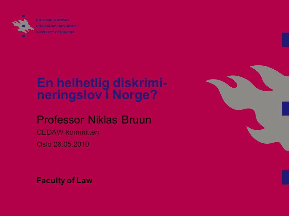 En helhetlig diskrimi- neringslov i Norge? Professor Niklas Bruun CEDAW-kommitten Oslo 26.05.2010 Faculty of Law