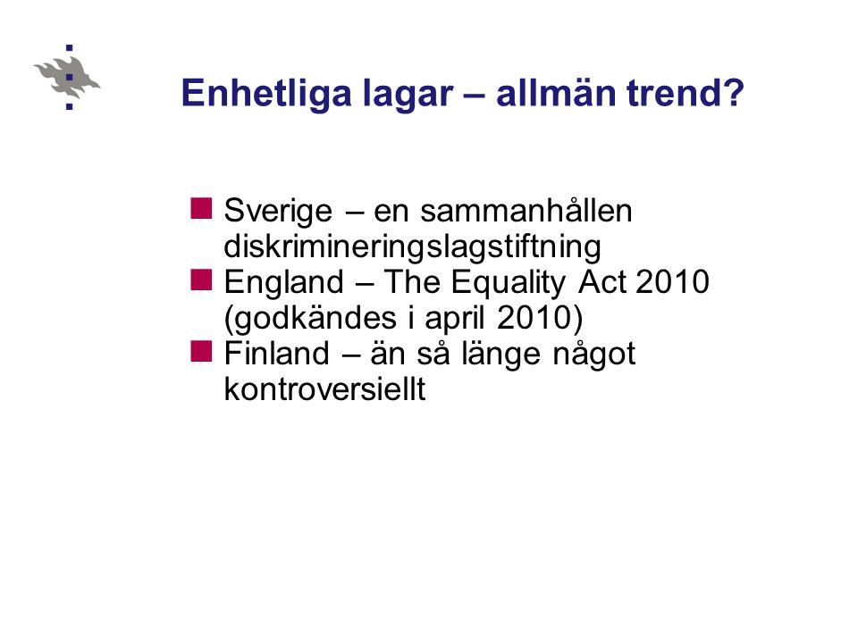 Enhetliga lagar – allmän trend? Sverige – en sammanhållen diskrimineringslagstiftning England – The Equality Act 2010 (godkändes i april 2010) Finland