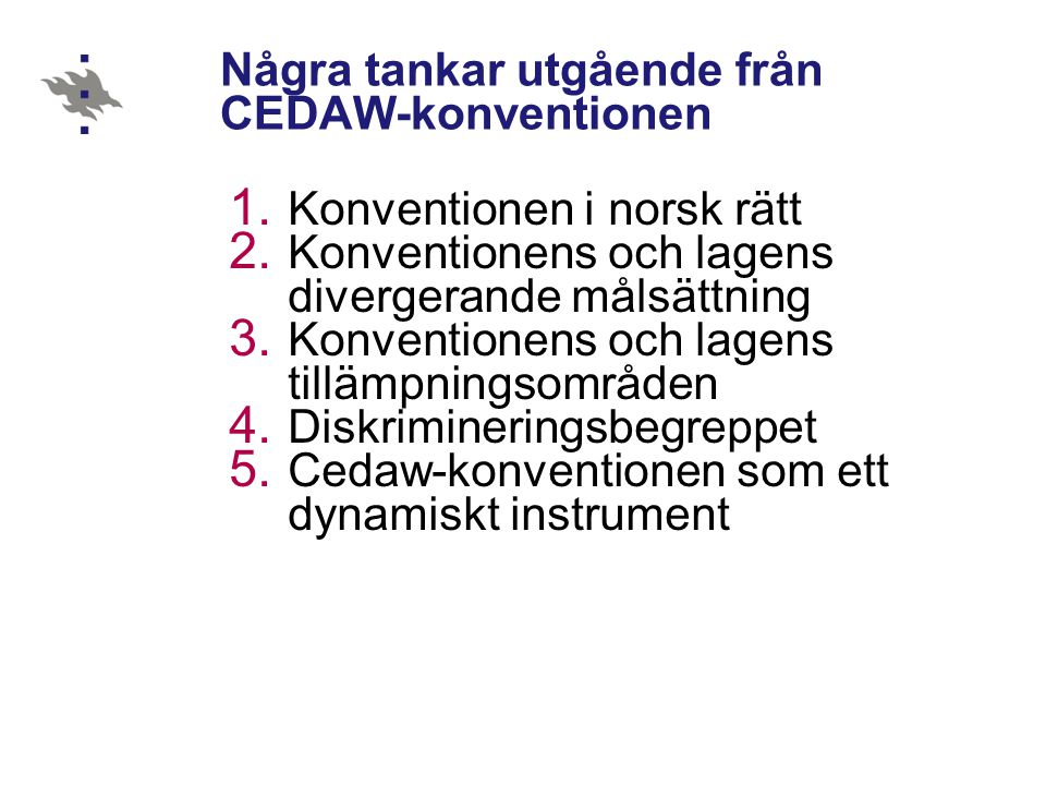 Några tankar utgående från CEDAW-konventionen 1. Konventionen i norsk rätt 2. Konventionens och lagens divergerande målsättning 3. Konventionens och l