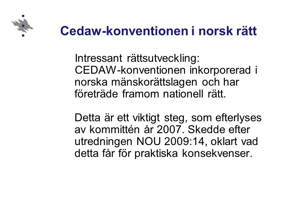Målsättning CEDAW är en kvinnokonvention – syftet uttryckligen att förbättra kvinnornas ställning utgående från att de skall jämställas med männen Den samlade diskrimineringsloven = jämställdhet utan uttryckligt syfta att förbättra kvinnornas ställning (ett särskilt stadgande om män finns) ÄR DETTA ETT PROBLEM?