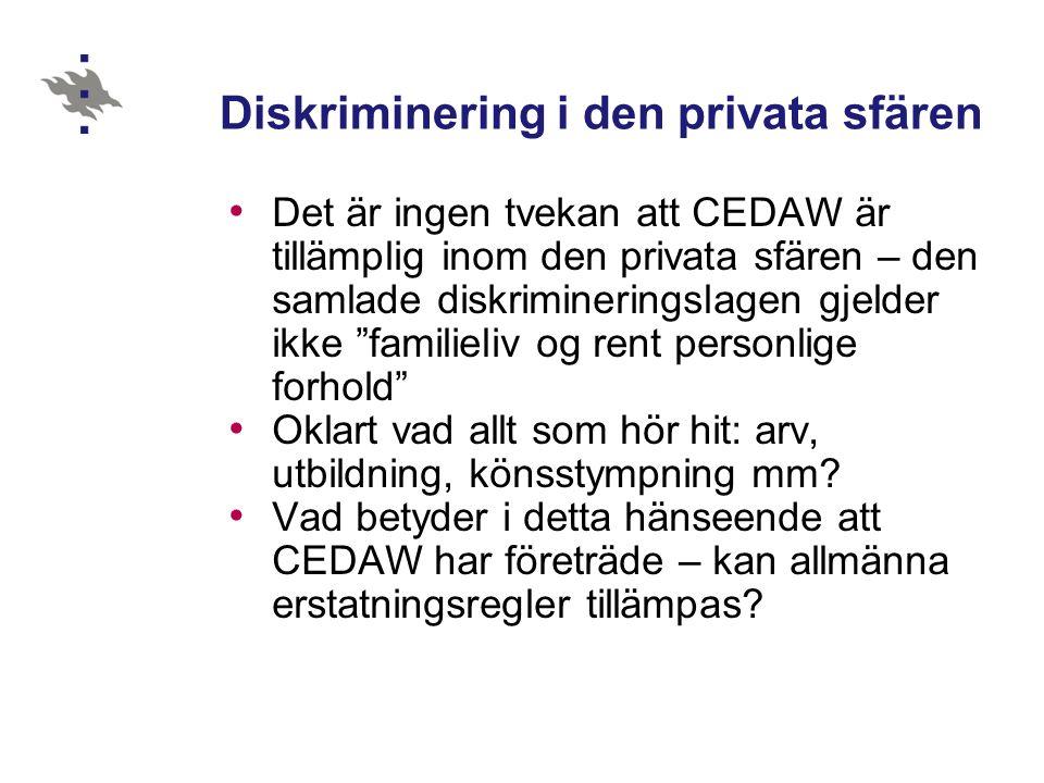 Diskriminering i den privata sfären Det är ingen tvekan att CEDAW är tillämplig inom den privata sfären – den samlade diskrimineringslagen gjelder ikk