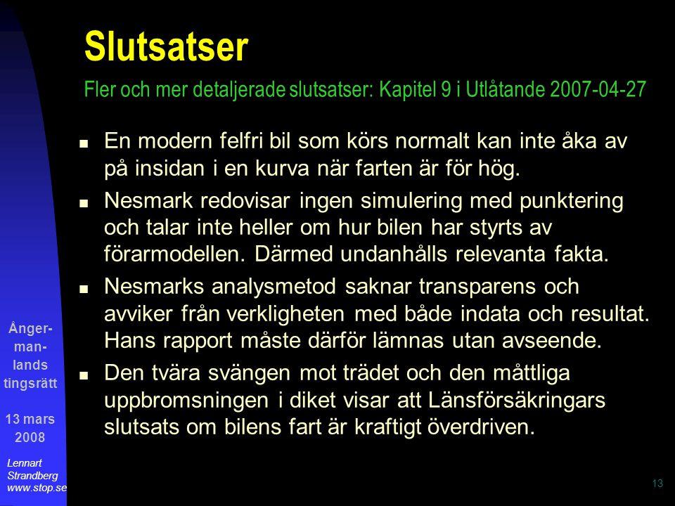 Ånger- man- lands tingsrätt 13 mars 2008 Lennart Strandberg www.stop.se 13 Slutsatser En modern felfri bil som körs normalt kan inte åka av på insidan i en kurva när farten är för hög.