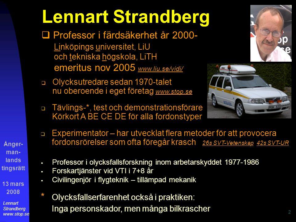 Ånger- man- lands tingsrätt 13 mars 2008 Lennart Strandberg www.stop.se 3 Färdväg och avåkningsplats Se Utlåtandet sid.A1 [Bilaga A] Bilen kördes söderut på riksväg 90 och hade passerat bebyggelsen vid Lesjöns västra strand när olyckan inträffade.