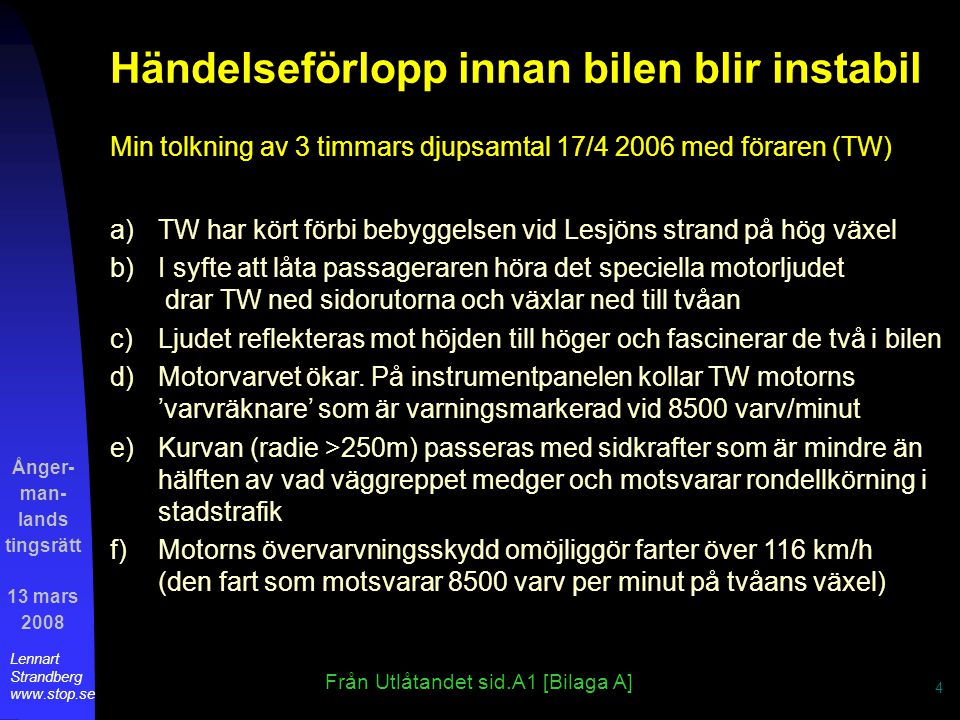 Ånger- man- lands tingsrätt 13 mars 2008 Lennart Strandberg www.stop.se 5 Varför blev bilen instabil och sladdade.